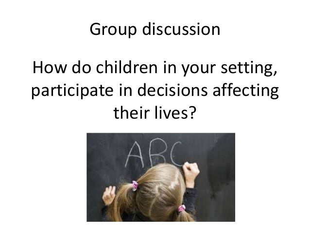 explain how the active participation of children in decisions affecting their lives promotes the ach Decision-making processes that may be relevant in their lives and to influence decisions of children's right to participation and become active.