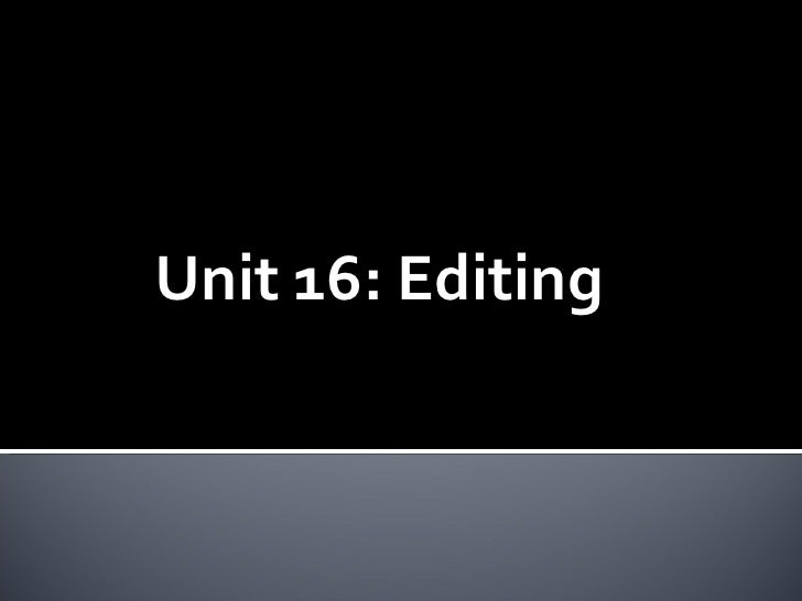 Unit 16: Editing    Unit 16: Editing