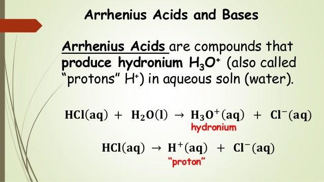 """Arrhenius Acids and Bases Arrhenius Acids are compounds that produce hydronium H3O+ (also called """"protons"""" H+) in aqueous ..."""