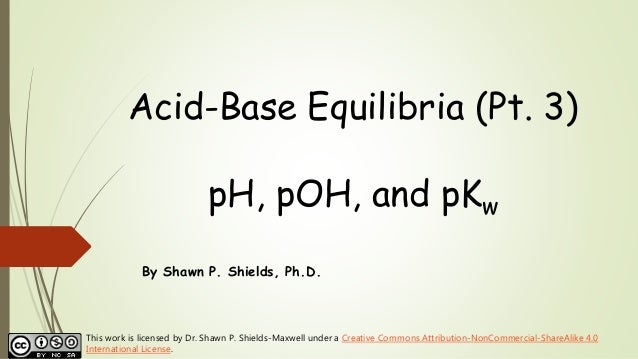 Chem 2 - Acid-Base Equilibria III: pH, pOH, and pKw
