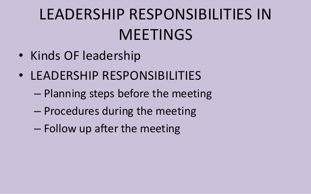 LEADERSHIP RESPONSIBILITIES IN  MEETINGS  • Kinds OF leadership  • LEADERSHIP RESPONSIBILITIES  – Planning steps before th...