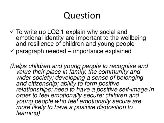unit 094 support children and young people to have a positive relationships The effects of transitions on child and young person development children need the support of the adults surrounding them to be able to deal with the situation therefore it is essential to maintain positive relationships with children affected by transitions.