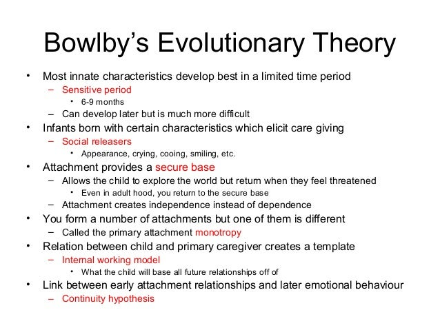the evolutionary theory of attachment Theories of attachment  be with those who provide the most primary care evolutionary theory bowlby (1953) attachment is biologically pre-programmed into.