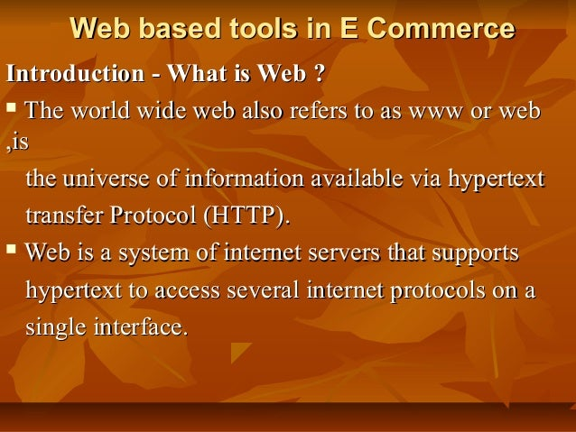 Web based tools in E CommerceWeb based tools in E Commerce Introduction - What is Web ?Introduction - What is Web ?  The ...
