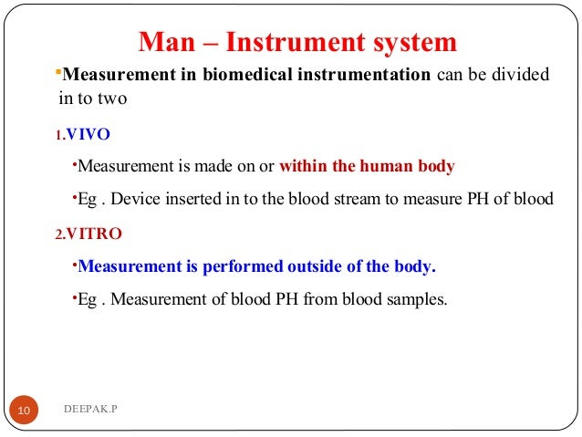 Man – Instrument system Measurement in biomedical instrumentation can be divided in to two 1.VIVO •Measurement is made on...