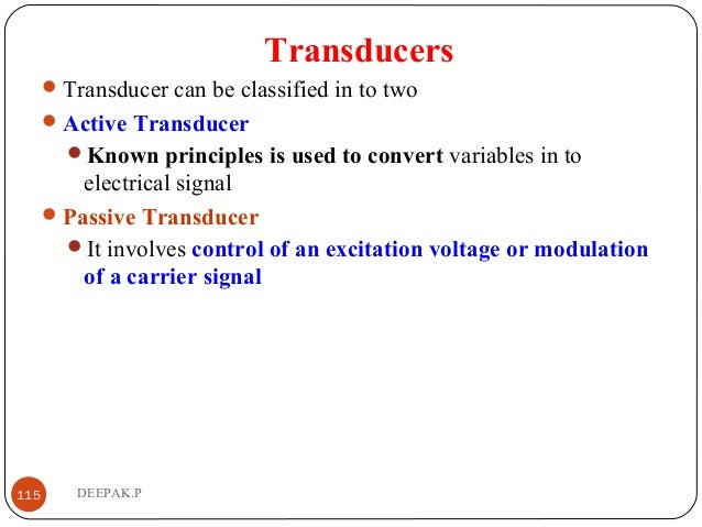 Transducers Transducer can be classified in to two Active Transducer Known principles is used to convert variables in t...