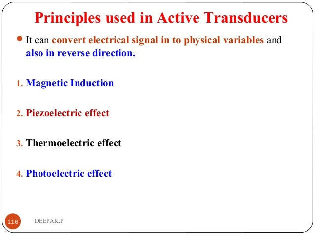 Principles used in Active Transducers It can convert electrical signal in to physical variables and also in reverse direc...