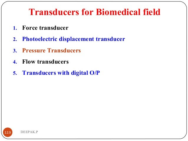 Transducers for Biomedical field 1. Force transducer 2. Photoelectric displacement transducer 3. Pressure Transducers 4. F...