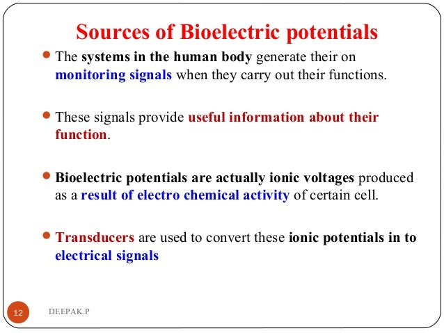 Sources of Bioelectric potentials The systems in the human body generate their on monitoring signals when they carry out ...