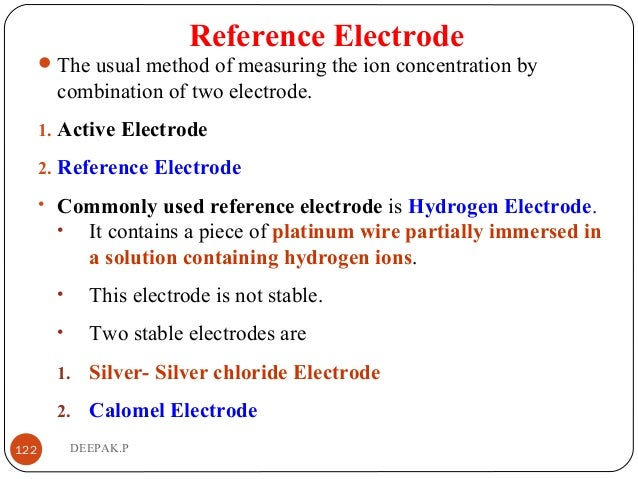 Reference Electrode The usual method of measuring the ion concentration by combination of two electrode. 1. Active Electr...