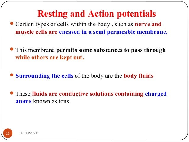 Resting and Action potentials Certain types of cells within the body , such as nerve and muscle cells are encased in a se...