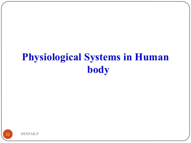 DEEPAK.P22 Physiological Systems in Human body