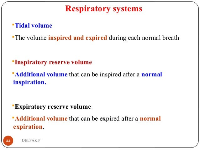 Respiratory systems Tidal volume The volume inspired and expired during each normal breath Inspiratory reserve volume ...