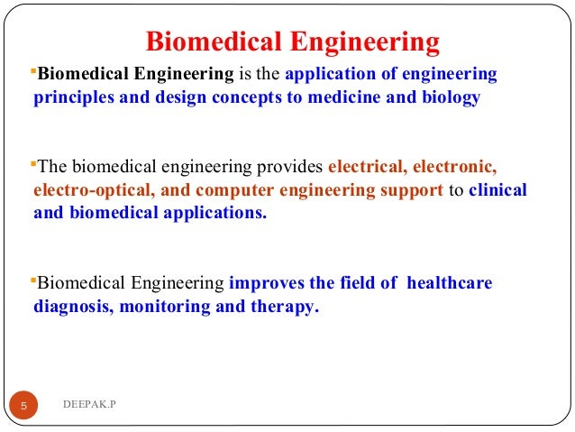Biomedical Engineering Biomedical Engineering is the application of engineering principles and design concepts to medicin...
