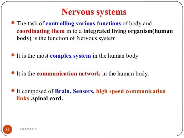 Nervous systems The task of controlling various functions of body and coordinating them in to a integrated living organis...