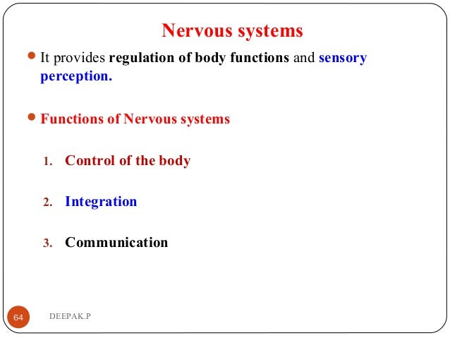 Nervous systems It provides regulation of body functions and sensory perception. Functions of Nervous systems 1. Control...