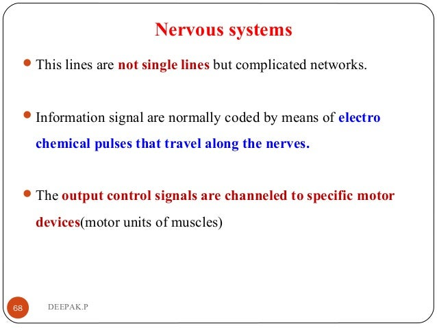 Nervous systems This lines are not single lines but complicated networks. Information signal are normally coded by means...