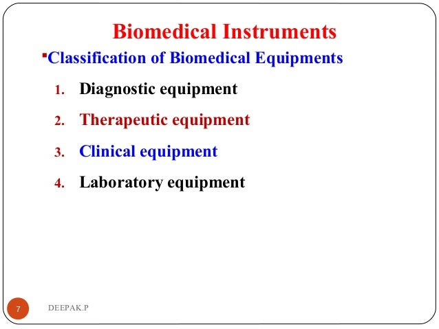 Biomedical Instruments Classification of Biomedical Equipments 1. Diagnostic equipment 2. Therapeutic equipment 3. Clinic...