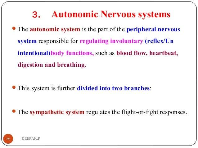 3. Autonomic Nervous systems The autonomic system is the part of the peripheral nervous system responsible for regulating...