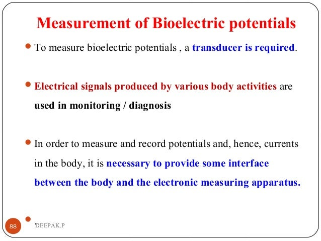 Measurement of Bioelectric potentials To measure bioelectric potentials , a transducer is required. Electrical signals p...