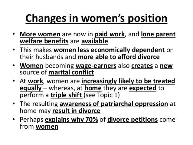 Changes in women's position • More women are now in paid work, and lone parent welfare benefits are available • This makes...