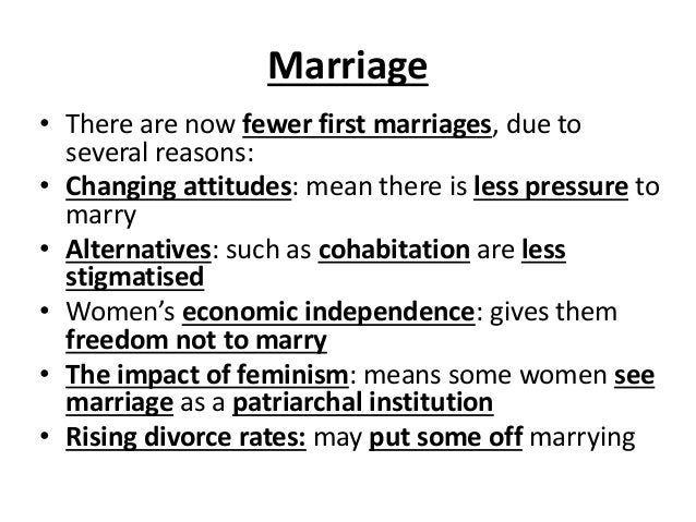 Marriage • There are now fewer first marriages, due to several reasons: • Changing attitudes: mean there is less pressure ...