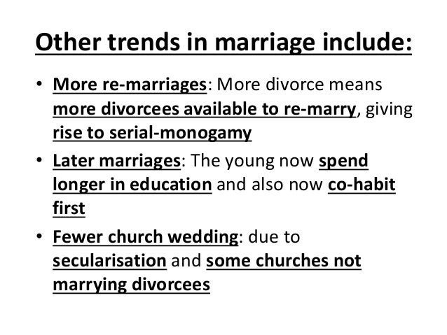 Other trends in marriage include: • More re-marriages: More divorce means more divorcees available to re-marry, giving ris...