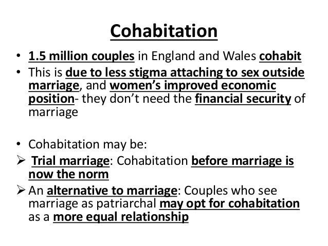 Cohabitation • 1.5 million couples in England and Wales cohabit • This is due to less stigma attaching to sex outside marr...