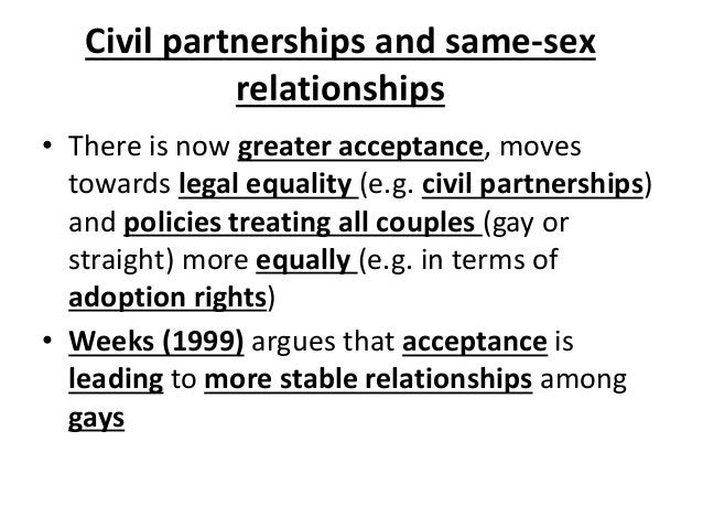Civil partnerships and same-sex relationships • There is now greater acceptance, moves towards legal equality (e.g. civil ...