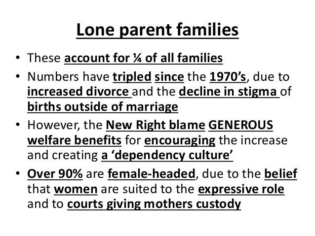 Lone parent families • These account for ¼ of all families • Numbers have tripled since the 1970's, due to increased divor...
