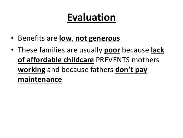 Evaluation • Benefits are low, not generous • These families are usually poor because lack of affordable childcare PREVENT...