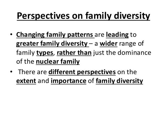 Perspectives on family diversity • Changing family patterns are leading to greater family diversity – a wider range of fam...