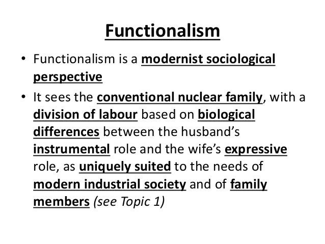 Functionalism • Functionalism is a modernist sociological perspective • It sees the conventional nuclear family, with a di...