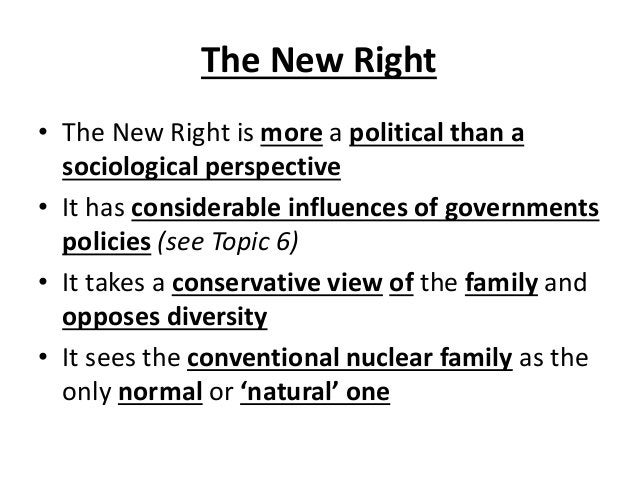The New Right • The New Right is more a political than a sociological perspective • It has considerable influences of gove...