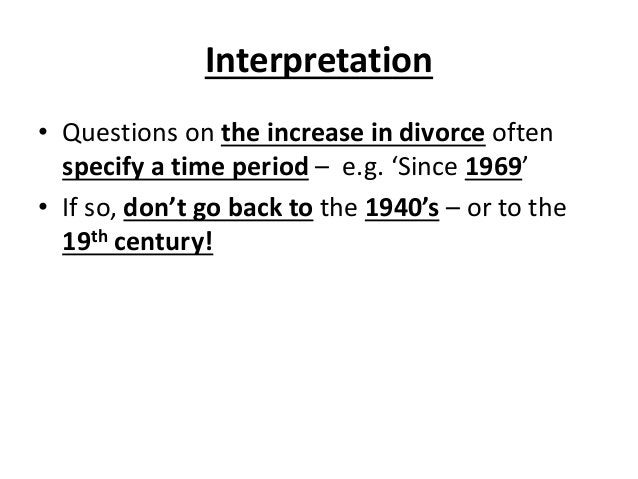 Interpretation • Questions on the increase in divorce often specify a time period – e.g. 'Since 1969' • If so, don't go ba...