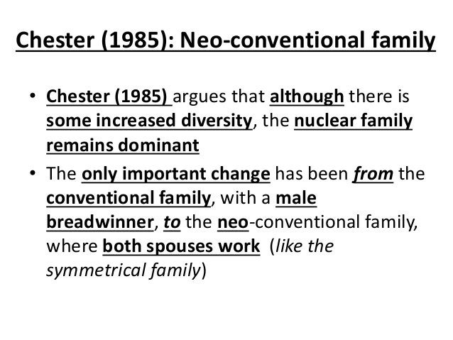 Chester (1985): Neo-conventional family • Chester (1985) argues that although there is some increased diversity, the nucle...