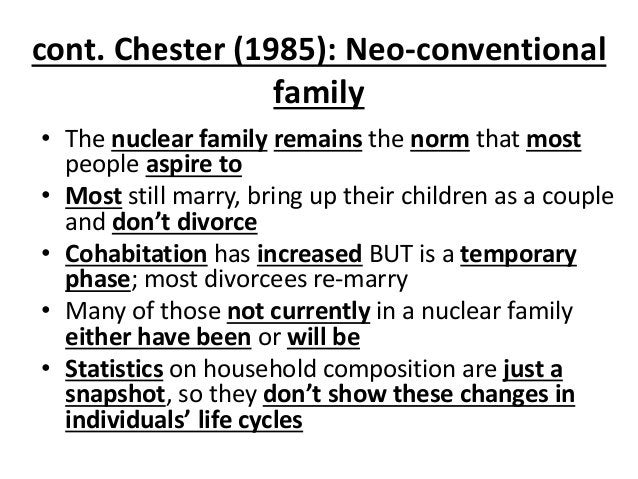 cont. Chester (1985): Neo-conventional family • The nuclear family remains the norm that most people aspire to • Most stil...