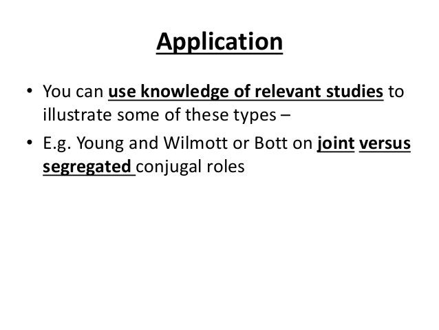 Application • You can use knowledge of relevant studies to illustrate some of these types – • E.g. Young and Wilmott or Bo...