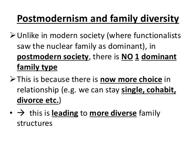 Unlike in modern society (where functionalists saw the nuclear family as dominant), in postmodern society, there is NO 1 ...