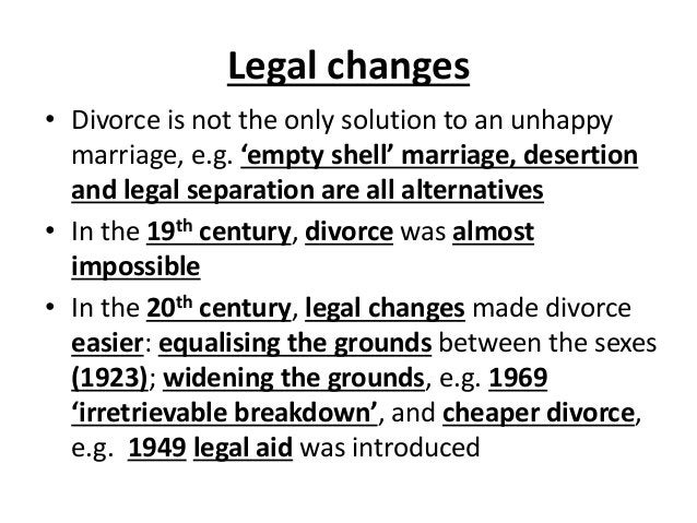 Legal changes • Divorce is not the only solution to an unhappy marriage, e.g. 'empty shell' marriage, desertion and legal ...