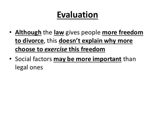 Evaluation • Although the law gives people more freedom to divorce, this doesn't explain why more choose to exercise this ...