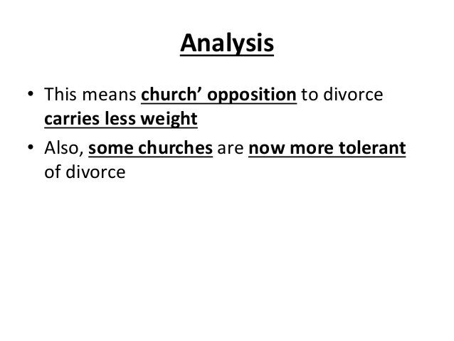 Analysis • This means church' opposition to divorce carries less weight • Also, some churches are now more tolerant of div...