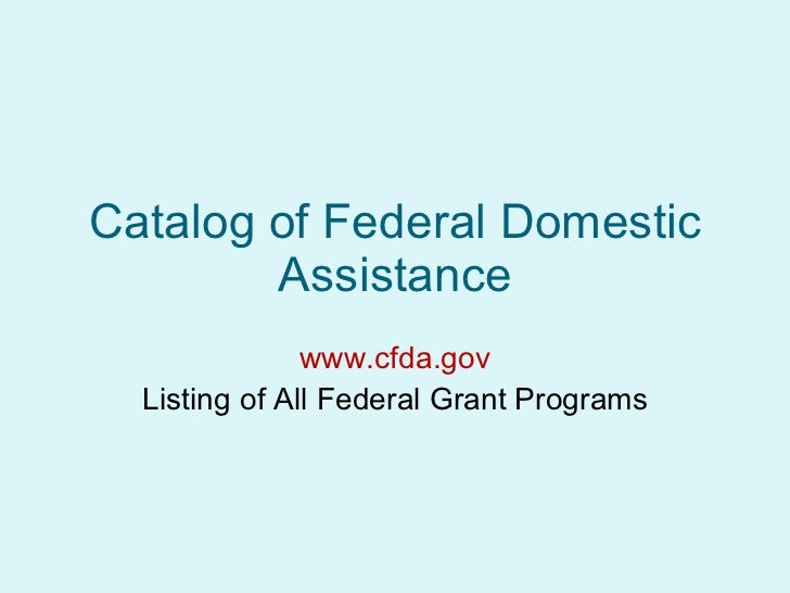 catalog of federal domestic assistance essay State and federal funding sources the online catalog of federal domestic assistance gives you access to a database of all federal programs available to state and.