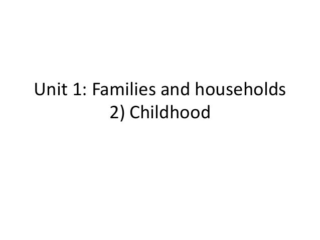 Unit 1: Families and households 2) Childhood