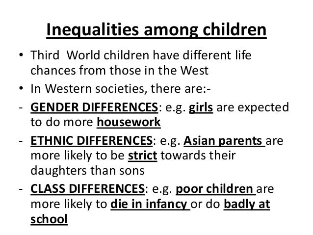 Inequalities among children • Third World children have different life chances from those in the West • In Western societi...