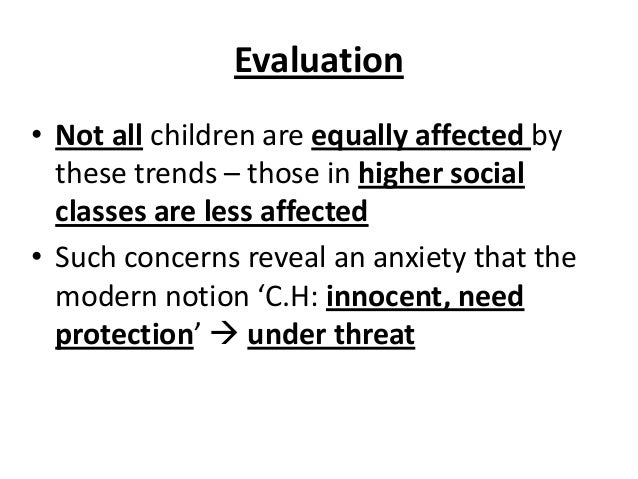 Evaluation • Not all children are equally affected by these trends – those in higher social classes are less affected • Su...