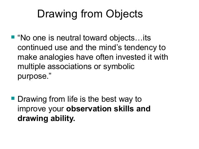 """Drawing from Objects  """"No one is neutral toward objects…its continued use and the mind's tendency to make analogies have ..."""