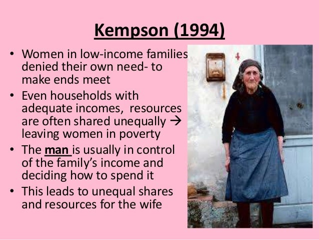 Kempson (1994) • Women in low-income families denied their own need- to make ends meet • Even households with adequate inc...