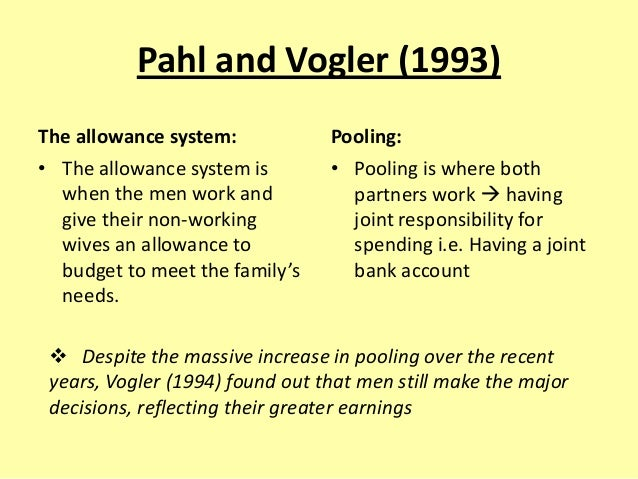 Pahl and Vogler (1993) The allowance system: • The allowance system is when the men work and give their non-working wives ...