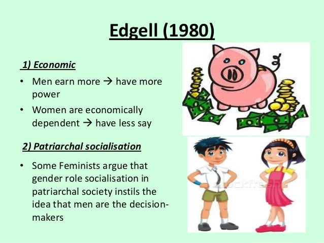 Edgell (1980) 1) Economic • Men earn more  have more power • Women are economically dependent  have less say 2) Patriarc...